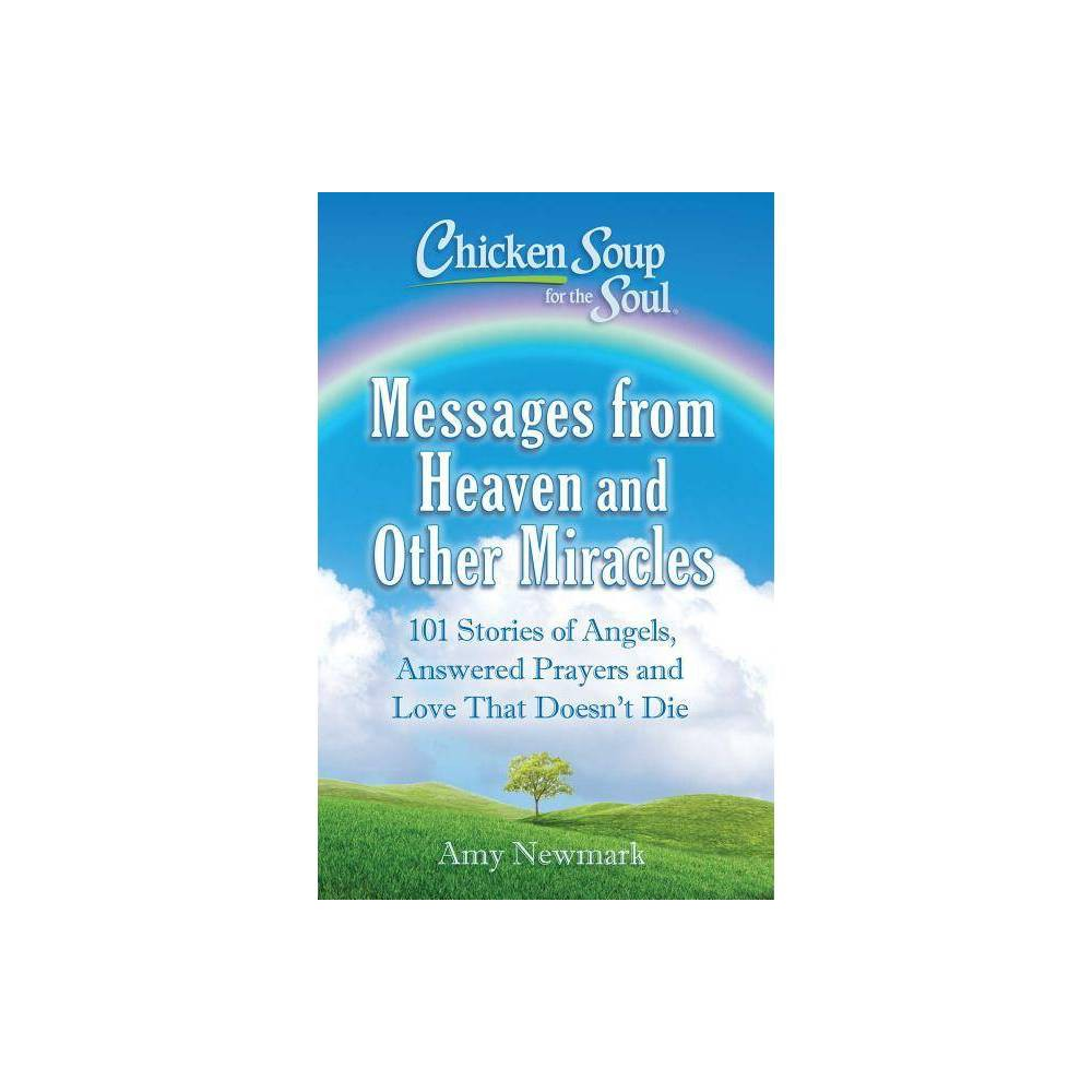 Chicken Soup For The Soul Messages From Heaven And Other Miracles By Amy Newmark Paperback