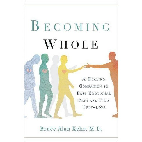 Becoming Whole - by  Bruce Alan Kehr M D (Paperback) - image 1 of 1