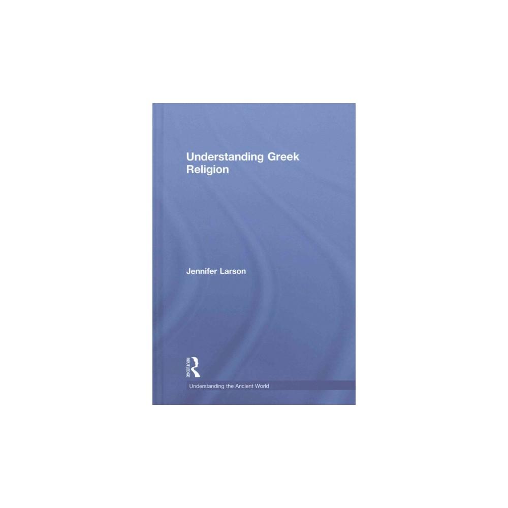 Understanding Greek Religion : A Cognitive Approach (Hardcover) (Jennifer Larson)