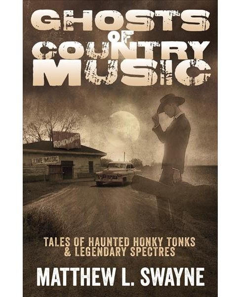 Ghosts of Country Music : Tales of Haunted Honky Tonks & Legendary Spectres (Paperback) (Matthew L. - image 1 of 1