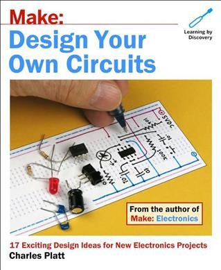 make design your own circuits 17 exciting design ideas for new