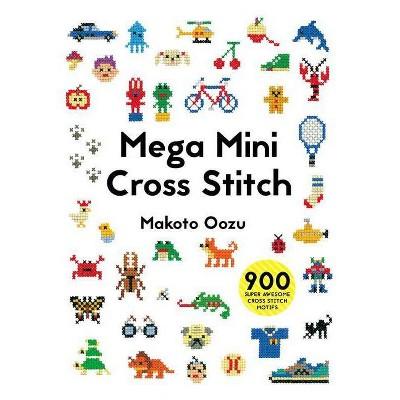 Mega Mini Cross Stitch - by  Makoto Oozu (Paperback)