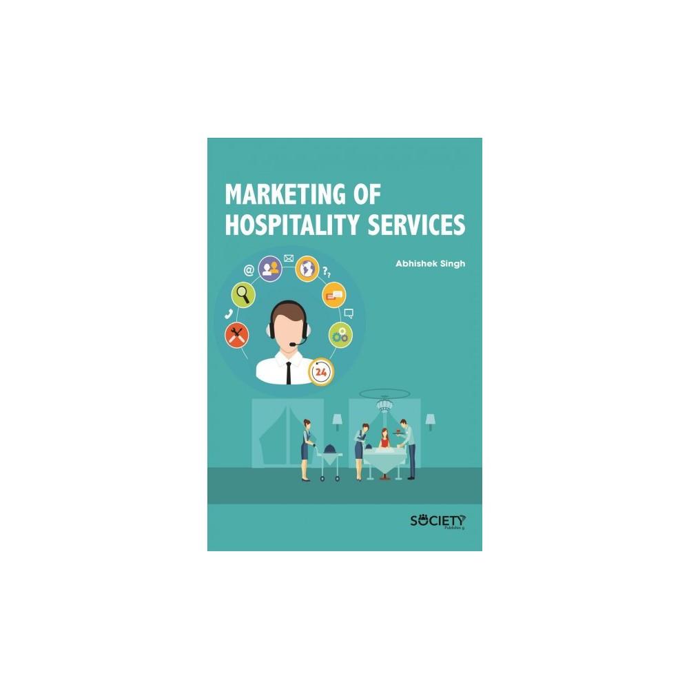 Marketing of Hospitality Services - by Abhishek Singh (Hardcover)