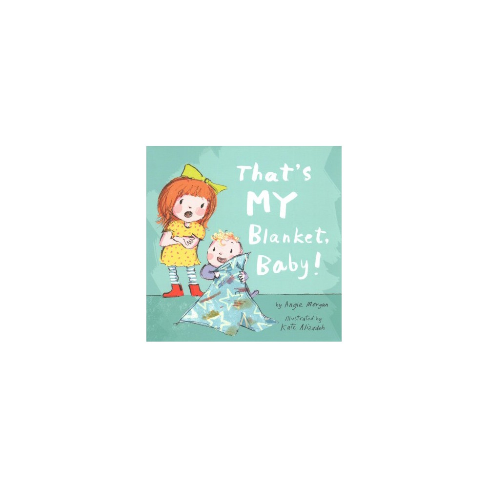 That's My Blanket, Baby! - by Angie Morgan (Hardcover)