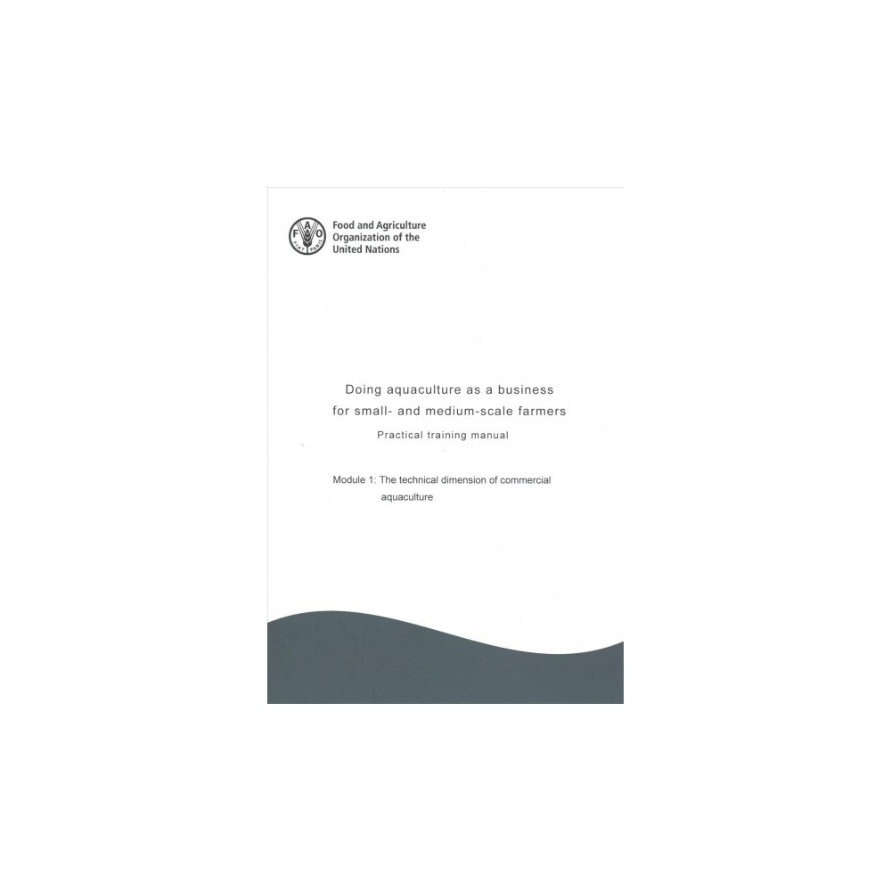 Doing Aquaculture As a Business for Small- and Medium-Scale Farmers : Practical Training Manual: the
