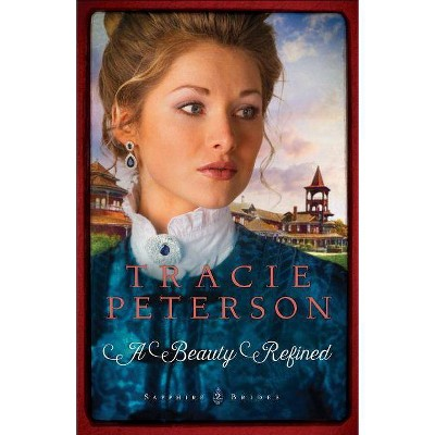 A Beauty Refined - (Sapphire Brides) by  Tracie Peterson (Paperback)