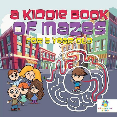 A Kiddie Book of Mazes for 5 Year Old - by  Educando Kids (Paperback) - image 1 of 1