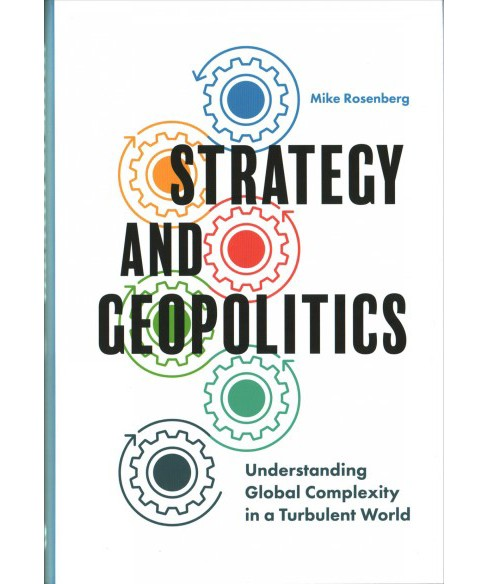 Strategy and Geopolitics : Understanding Global Complexity in a Turbulent World -  (Hardcover) - image 1 of 1