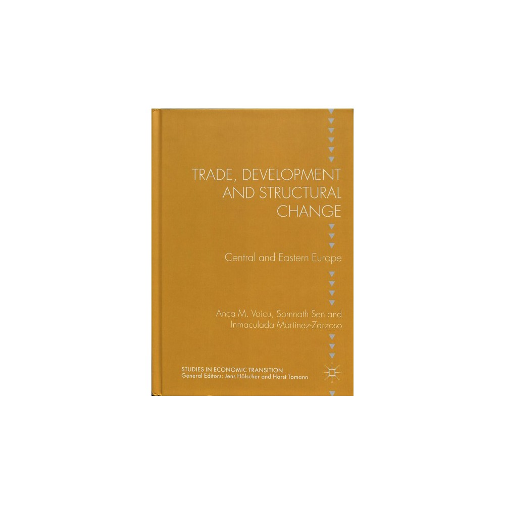 Trade, Development and Structural Change : Central and Eastern Europe - (Hardcover)