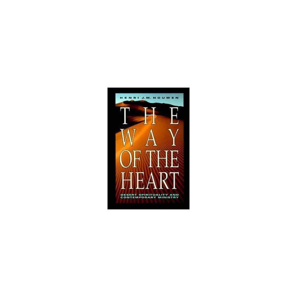 Way of the Heart : Desert Spirituality and Contemporary Ministry (Reprint) (Paperback) (Henri J. M.