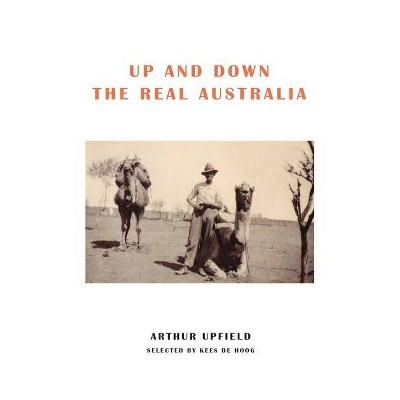 Up and Down the Real Australia - by  Arthur W Upfield (Paperback)