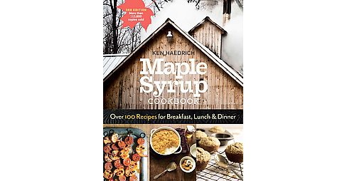 Maple Syrup Cookbook : Over 100 Recipes for Breakfast, Lunch & Dinner (Paperback) (Ken Haedrich) - image 1 of 1