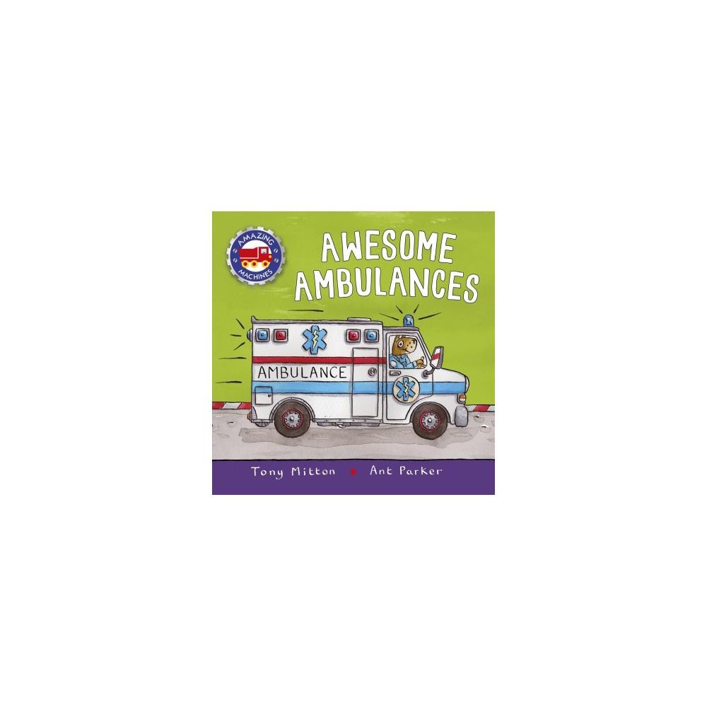 Awesome Ambulances - (Amazing Machines) by Tony Mitton (Paperback)