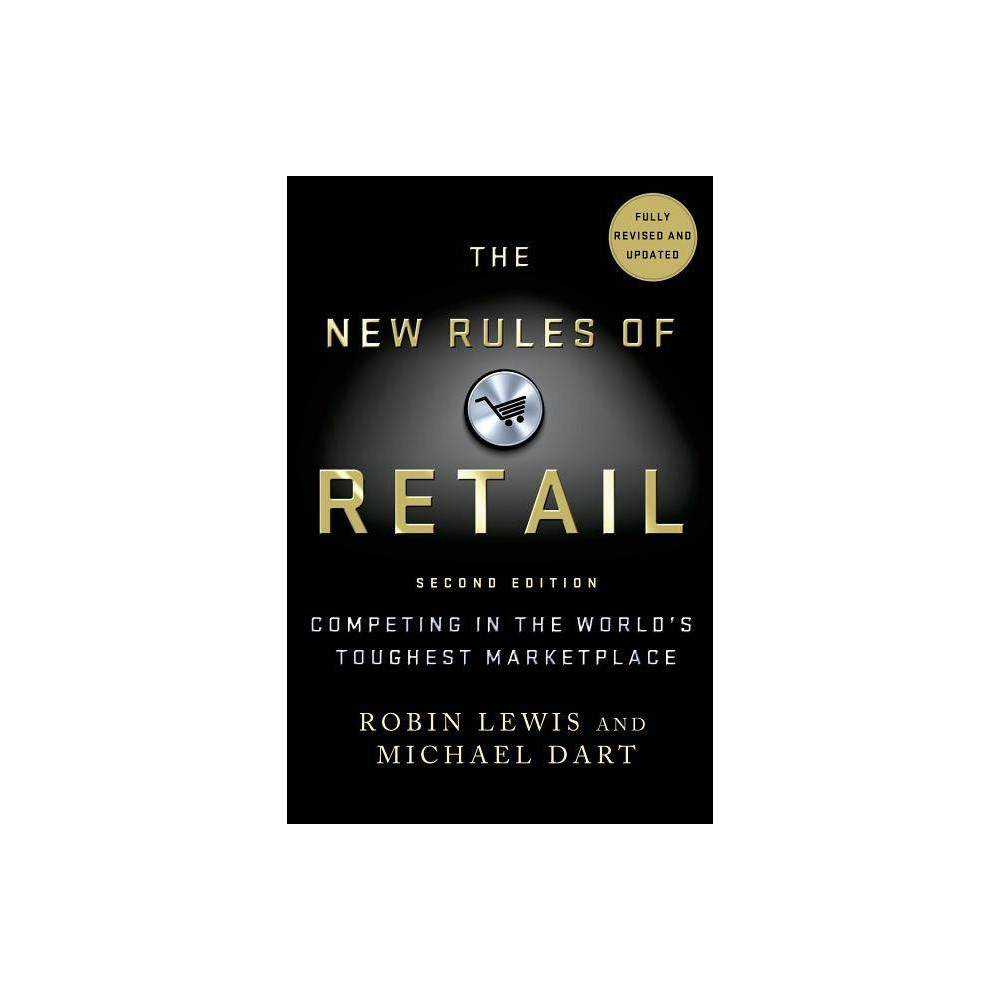 The New Rules of Retail - 2 Edition by Michael Dart (Hardcover) 'Takes a real approach to describe why some retailers prospered and others failed through each wave of retail history. Lewis and Dart's use of case examples brings the book to life, clearly spelling out how customers and the competitive environment have changed and how retailers today must connect with their customers and take control of their value chain to not only be successful, but survive.' --Ken Hicks, chairman and Ceo, Foot Locker, Inc., and former Coo of JCPenney 'The New Rules of Retail: Competing in the World's Toughest Marketplace is an important and instructive read for industry veterans and newcomers alike. Lewis and Dart provide a practical roadmap for success in the rapidly evolving environment, along with an assessment of the retailers who 'get it.' With the authors' dire prediction that 50 percent of retailers will be unable to survive the transition to Wave Iii, this is a must-read for everyone in the business today!' --Jane Elfers, president and Ceo, The Children's Place 'This book is an essential read for anyone who is interested in a history of what drives 70 percent of the U.S. economy and the many challenges expected to be faced in the future. Like we are now seeing in politics, the voter/consumer is in the driver's seat, and those serving her had better take heed.' --Allen Questrom, former Ceo, JCPenney, Federated Department Stores, and Barney's 'The New Rules of Retail is a must-read for students of contemporary retailing. Full of meaningful insights about the current environment, the authors chart the course for a successful retail future.' --Paul Charron, former Ceo of Liz Claiborne 'Lewis and Dart have written an interesting and thoroughly researched book that traces the evolution of the retail business from the distant past to the looming future. Clearly, they know and understand all the players--well worth reading.' --Marvin Traub, former president and Ceo, Bloomingdales 'T