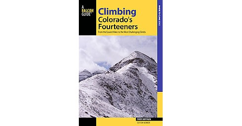 Falcon Guide Climbing Colorado's Fourteeners : From the Easiest Hikes to the Most Challenging Climbs - image 1 of 1