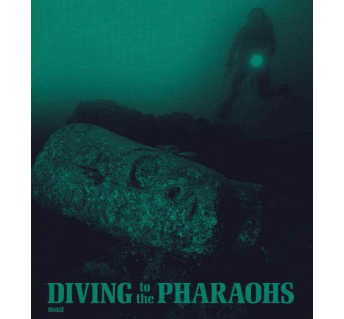 Diving to the Pharaohs : Franck Goddio's Discoveries in Egypt -  by Ju00fcrgen Bischoff (Hardcover) - image 1 of 1