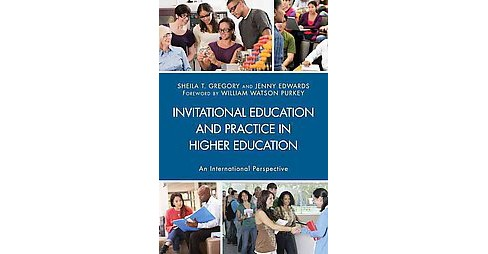 Invitational Education And Practice In Higher Education An