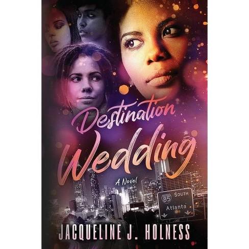 Destination Wedding - by  Jacqueline J Holness (Paperback) - image 1 of 1
