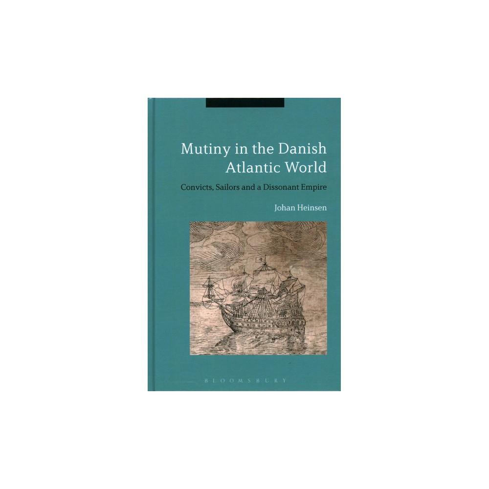 Mutiny in the Danish Atlantic World : Convicts, Sailors and a Dissonant Empire - (Hardcover)