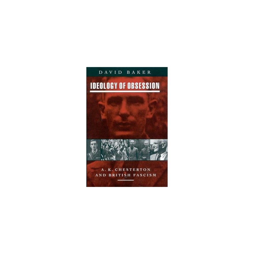 Ideology of Obsession : A. K. Chesterton and British Fascism - New by David Baker (Paperback)