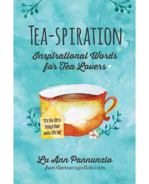 Tea-spiration : Inspirational Words for Tea Lovers (Paperback) (Lu Ann Pannunzio) - image 1 of 1