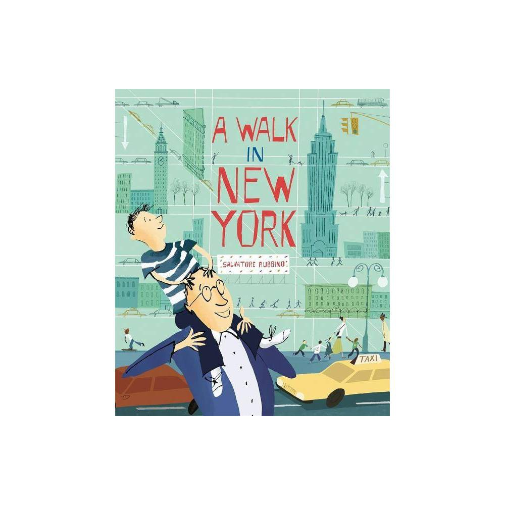 A Walk in New York - by Salvatore Rubbino (Hardcover) A wide-eyed boy and his dad explore the Big Apple's busy streets and towering views in this child-friendly tribute to an incomparable city. New York City -- the perfect place for a boy and his dad to spend the day! Follow them on their walk around Manhattan, from Grand Central Terminal to the top of the Empire State Building, from Greenwich Village to the Statue of Liberty, learning lots of facts and trivia along the way. In this unabashed ode to America's biggest city, Salvatore Rubbino's fresh, lively paintings and breezy text capture the delight of a young visitor experiencing the wonders of New York firsthand. Back matter includes an index.