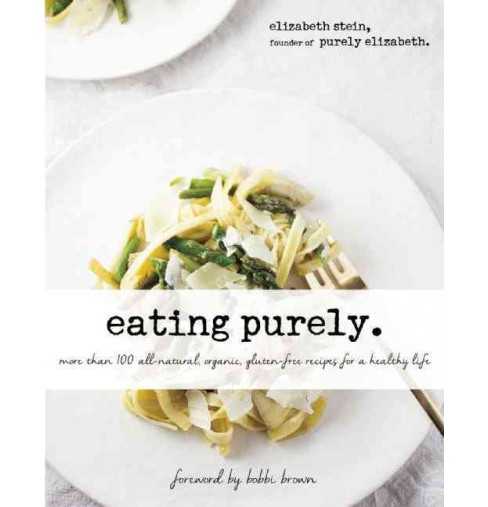 Eating Purely : More Than 100 All-natural, Organic, Gluten-free Recipes for a Healthy Life (Hardcover) - image 1 of 1