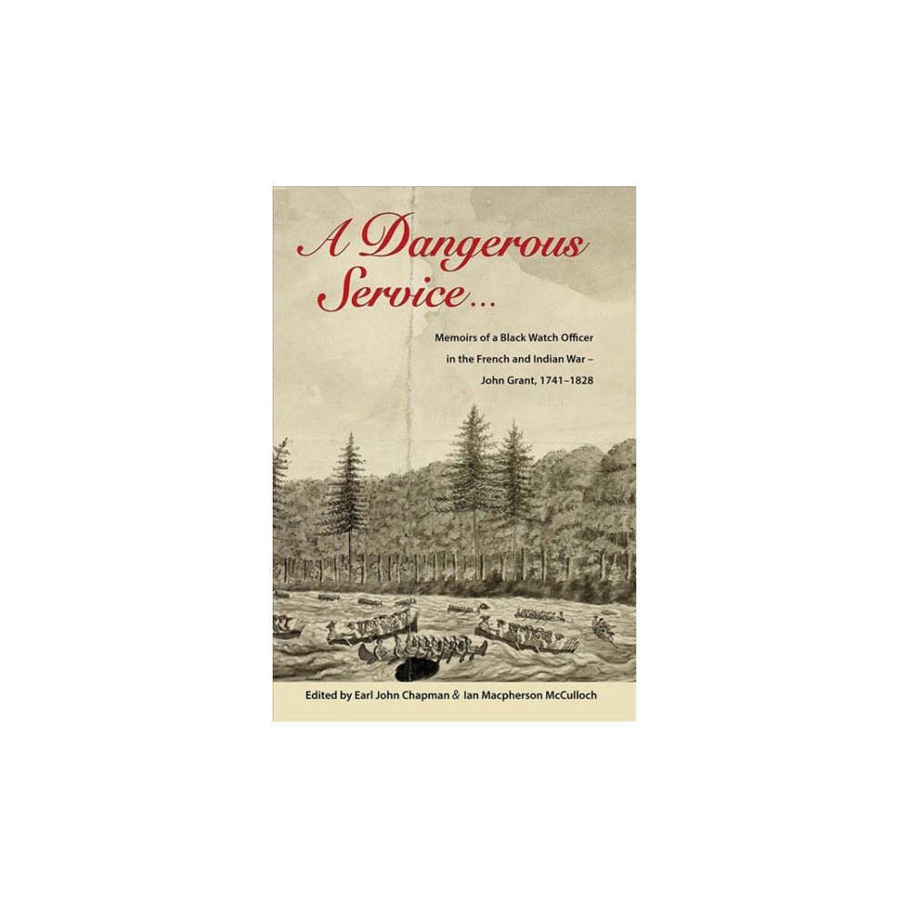 Dangerous Service : Memoirs of a Black Watch Officer in the French and Indian War - John Grant,