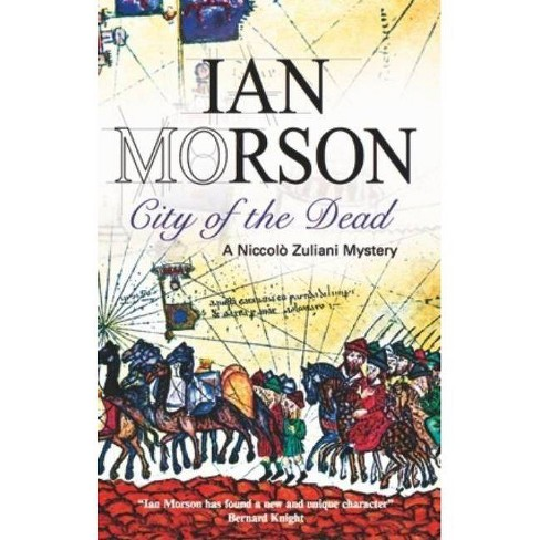 City of the Dead - (Nick Zuliani Mysteries) by  Ian Morson (Hardcover) - image 1 of 1