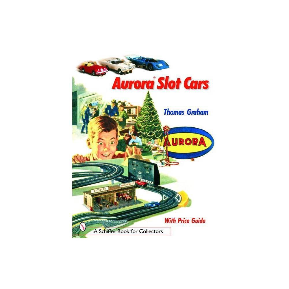 Aurora Slot Cars Schiffer Book For Collectors By Thomas Graham Paperback
