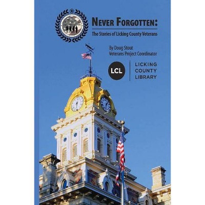 Never Forgotten: The Stories of Licking County Veterans - by  Doug Stout (Paperback)