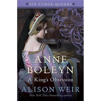 Anne Boleyn, a King's Obsession - (Six Tudor Queens) by  Alison Weir (Hardcover)