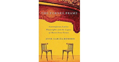 Fornes Frame : Contemporary Latina Playwrights and the Legacy of Maria Irene Fornes (Paperback) (Anne - image 1 of 1