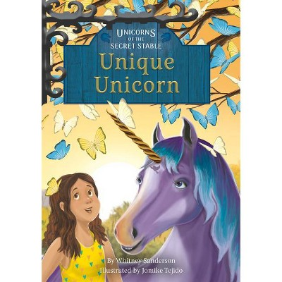 Unique Unicorn - by  Whitney Sanderson (Hardcover)