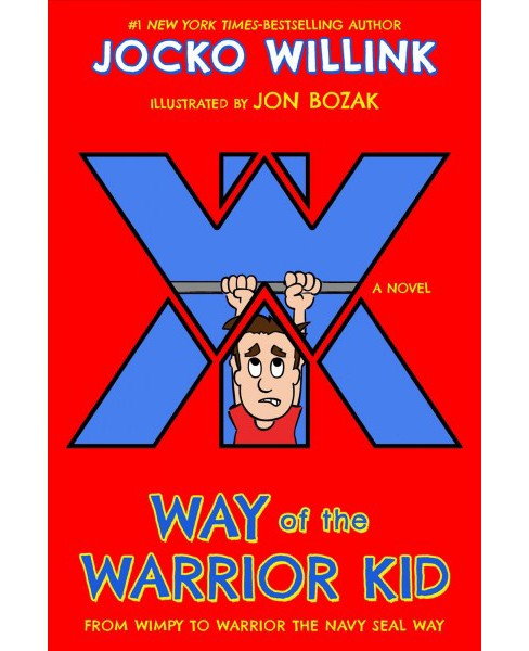 Way of the Warrior Kid : From Wimpy to Warrior the Navy Seal Way -  Reprint by Jocko Willink (Paperback) - image 1 of 1