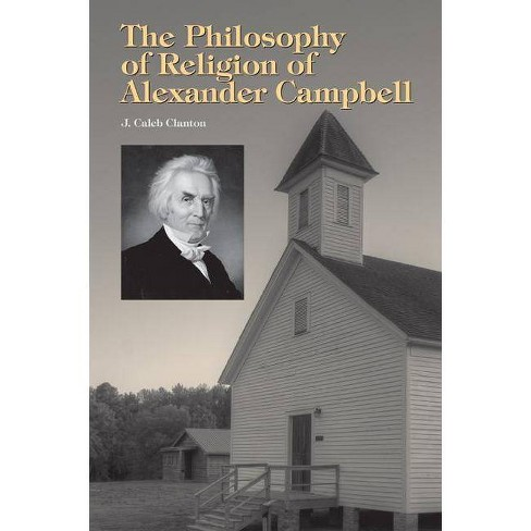 The Philosophy of Religion of Alexander Campbell - by  J Caleb Clanton (Hardcover) - image 1 of 1