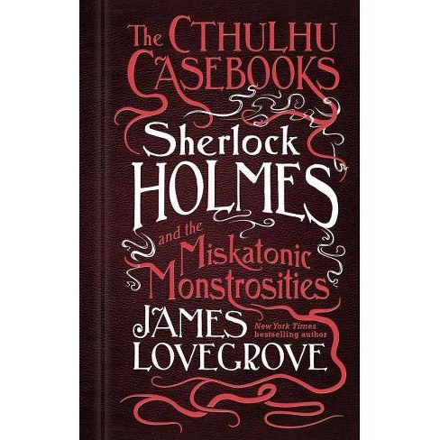 The Cthulhu Casebooks - Sherlock Holmes and the Miskatonic Monstrosities - by  James Lovegrove - image 1 of 1