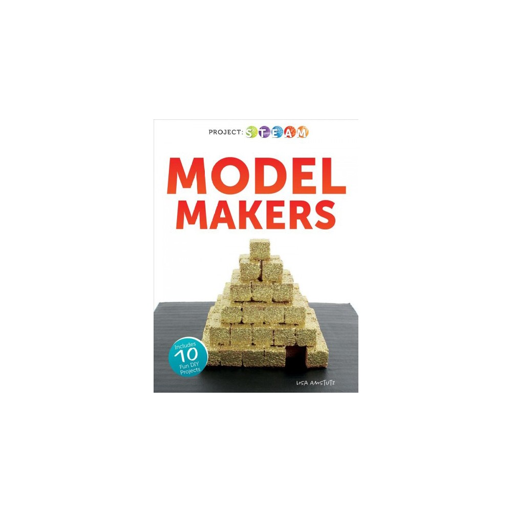 Model Makers - (Project: Steam) by Lisa J. Amstutz (Paperback)