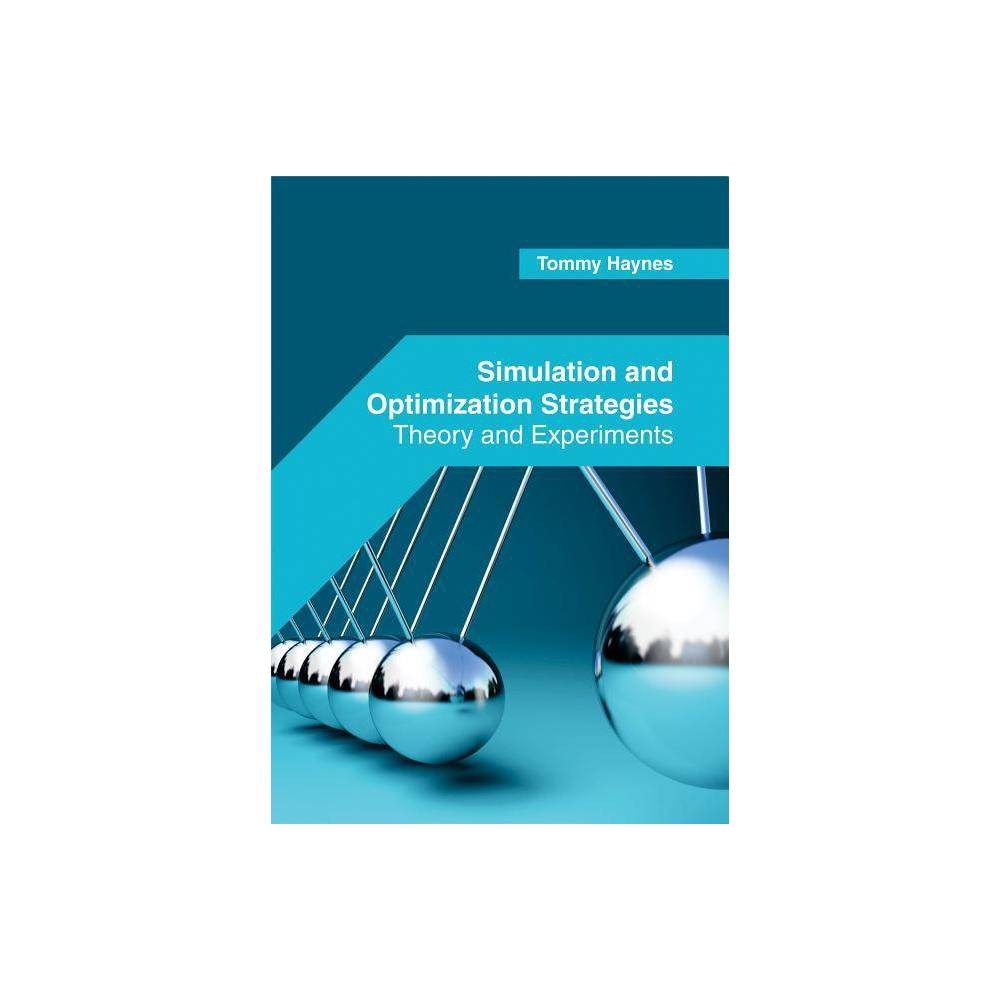 Simulation and Optimization Strategies: Theory and Experiments - (Hardcover)