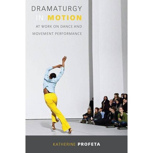 Dramaturgy in Motion - (Studies in Dance History) by  Katherine Profeta (Paperback) - image 1 of 1
