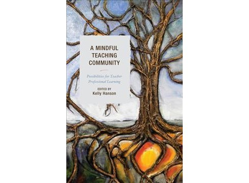 Mindful Teaching Community : Possibilities for Teacher Professional Learning -  (Hardcover) - image 1 of 1