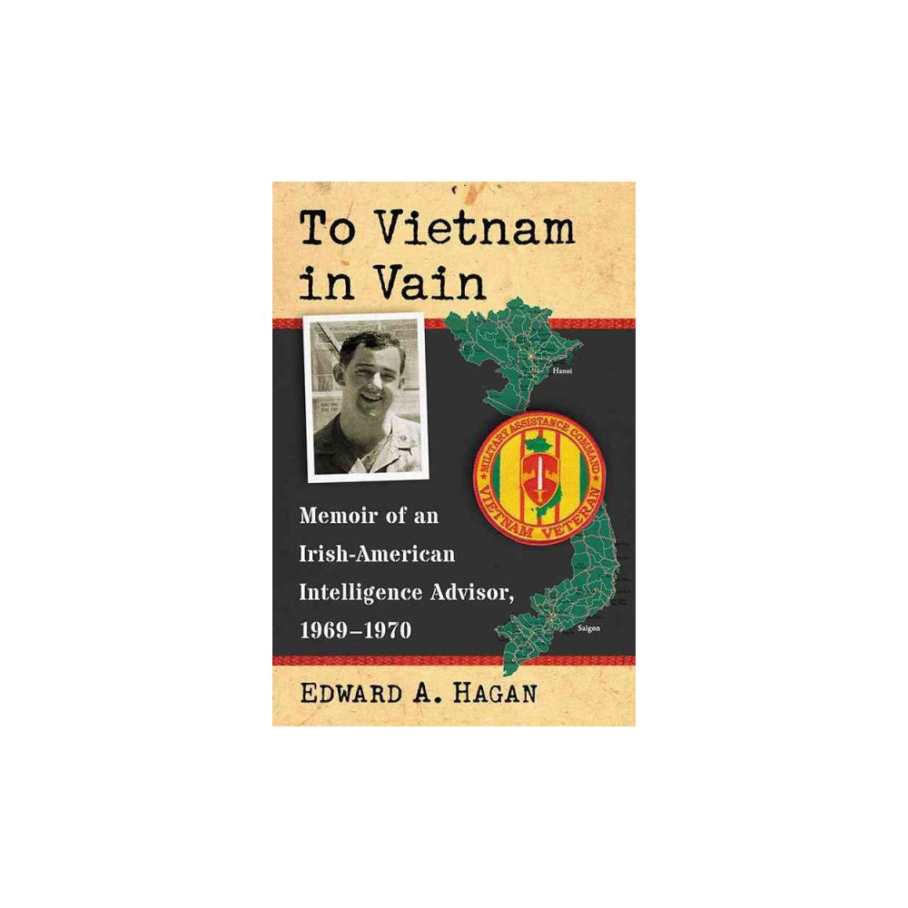 To Vietnam in Vain : Memoir of an Irish-American Intelligence Advisor 1969-1970 (Paperback) (Edward A.