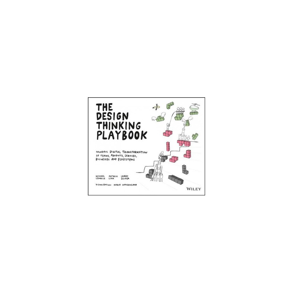 Design Thinking Playbook : Mindful Digital Transformation of Teams, Products, Services, Businesses and