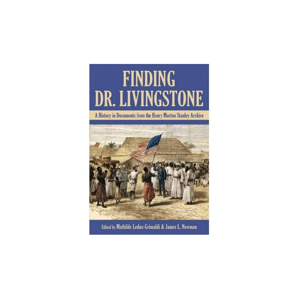 Finding Dr. Livingstone : A History in Documents from the Henry Morton Stanley Archive - (Hardcover)