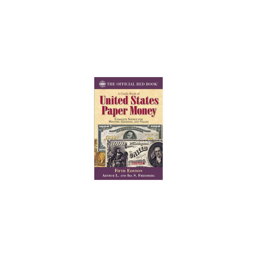 Guide Book of United States Paper Money : Complete Source for History, Grading, and Values (Paperback)