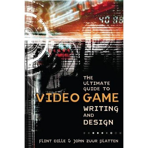 The Ultimate Guide to Video Game Writing and Design - by  Flint Dille & John Zuur Platten (Paperback) - image 1 of 1