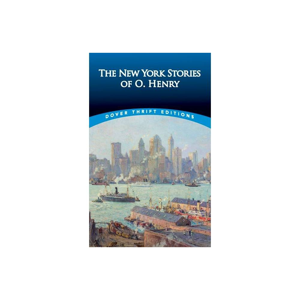 The New York Stories of O. Henry - (Dover Thrift Editions) by O Henry (Paperback)