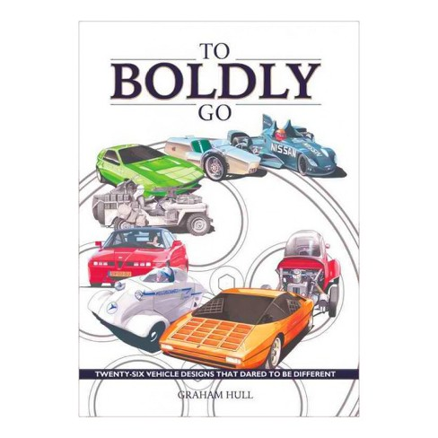 To Boldly Go : Twenty Six Vehicle Designs That Dared to Be Different (Hardcover) (Graham Hull) - image 1 of 1