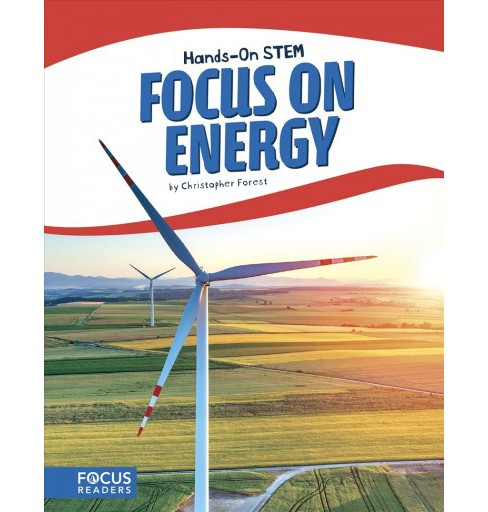 Focus on Energy -  (Hands-on Stem) by Christopher Forest (Paperback) - image 1 of 1