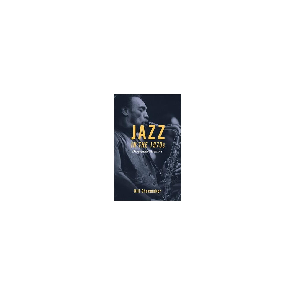Jazz in the 1970s : Diverging Streams - by Bill Shoemaker (Hardcover)